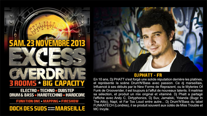 23/11/13-Excess Overdrive @ Marseille - 3ROOMS/ ELECTRO ► TECHNO ► DUBSTEP ► DRUM&BASS ►HARDTECHNO ► HARDCORE 20-Dj-Phat700x393t