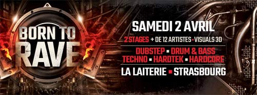 02/04/16 - BORN TO RAVE - LA LAITERIE - STRASBOURG > 2 STAGES > TECHNO > BASS MUSIC > HARD BEAT F-strass-500x185