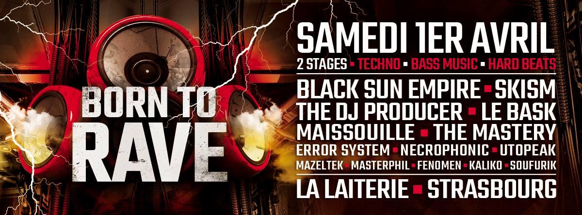 01/04/17 - BORN TO RAVE - LA LAITERIE - STRASBOURG > 2 STAGES > TECHNO > BASS MUSIC > HARD BEAT BTRSTRASBOURG